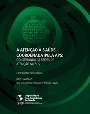 A Atenção à Saúde Coordenada pela APS: construindo as redes de atenção no SUS – Contribuições para o debate