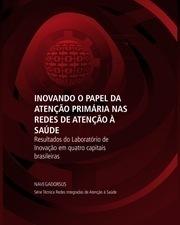 Inovando o papel da Atenção Primária nas Redes de Atenção à Saúde – Resultados do Laboratório de Inovação em quatro capitais brasileiras