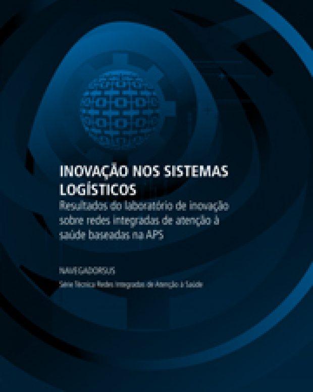 Inovação nos Sistemas Logísticos: resultados do laboratório de inovação sobre redes integradas de atenção à saúde baseadas na APS