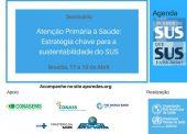 """OPAS realiza o seminário """"Atenção Primária à Saúde – estratégia chave para a sustentabilidade do SUS"""" (Programação)"""