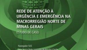 Rede de Atenção à Urgência e Emergência na Macrorregião Norte de Minas Gerais – Estudo de Caso