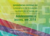 Experiências Exitosas do Laboratório de Inovação na Atenção à Saúde de Adolescentes e Jovens (1a Edição)