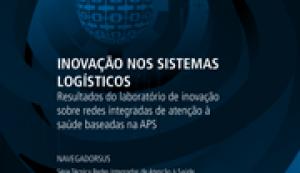 Inovação nos sistemas logísticos : resultados do laboratório de inovação sobre redes integradas de atenção à saúde