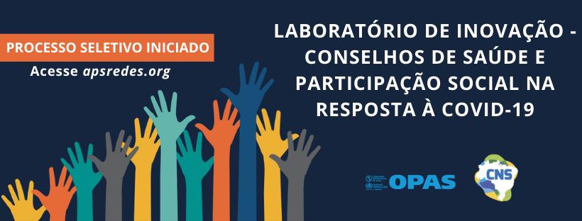 OPAS e Conselho Nacional de Saúde selecionam 38 experiências para o Laboratório de Inovação - Conselhos de Saúde e Participação Social na resposta à Covid-19